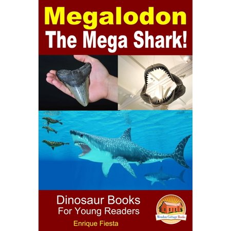 Megalodon: The Mega Shark! - eBook (Best Place To Find Megalodon Shark Teeth)
