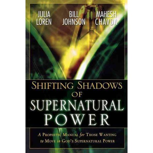 Shifting Shadows of Supernatural Power : A Prophetic Manual for Those Wanting to Move in God's Supernatural Power