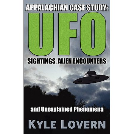 Appalachian Case Study : UFO Sightings, Alien Encounters and Unexplained