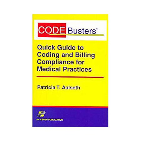 Codebusters Quick Guide To Coding And Billing Compliance For Medical Practices