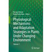 Physiological Mechanisms and Adaptation Strategies in Plants Under Changing Environment - eBook