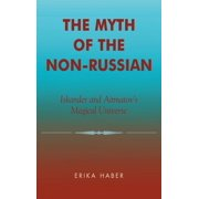 The Myth of the Non-Russian : Iskander and Aitmatov's Magical Universe (Hardcover)