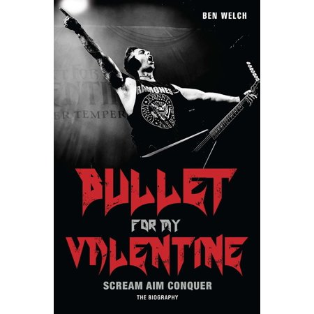 Bullet for My Valentine : Scream, Aim, Conquer: The