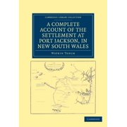 Cambridge Library Collection - History: A Complete Account of the Settlement at Port Jackson, in New South Wales (Paperback)