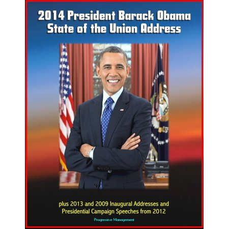 Obama Campaign Buttons - 2014 President Barack Obama State of the Union Address plus 2013 and 2009 Inaugural Addresses and Presidential Campaign Speeches from 2012 - eBook