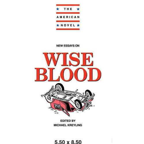 wise blood essay Abebookscom: new essays on wise blood (the american novel) (9780521445740) and a great selection of similar new, used and collectible books available now at great prices.