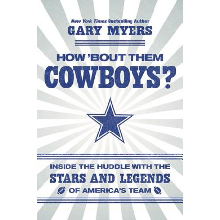 How 'Bout Them Cowboys? : Inside the Huddle with the Stars and Legends of America's (Football Legends)
