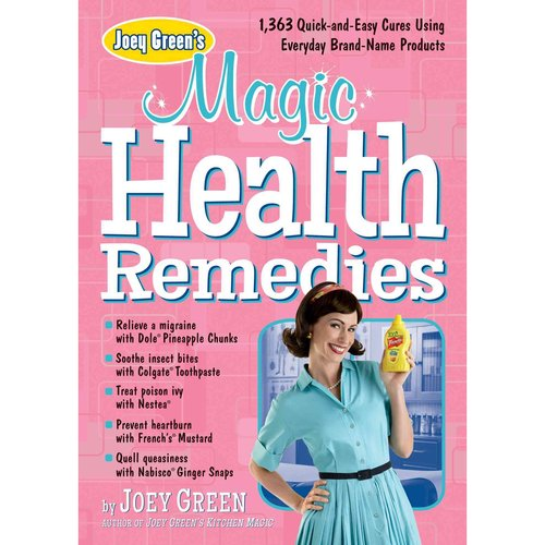 Joey Green's Magic Health Remedies: 1,363 Quick-and-Easy Cures Using Everyday Brand-Name Products