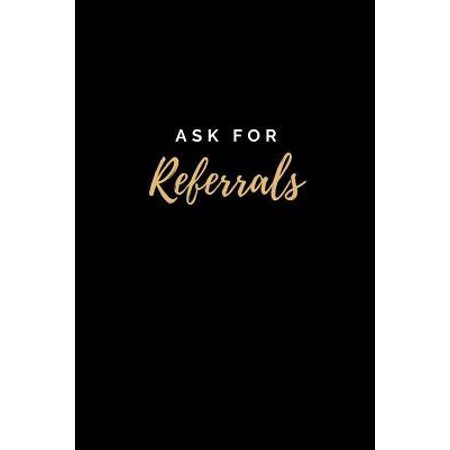 Ask for Referrals : College Ruled Notebook & Journal. Fun Gift for Real Estate (Best Way To Ask For Referrals)