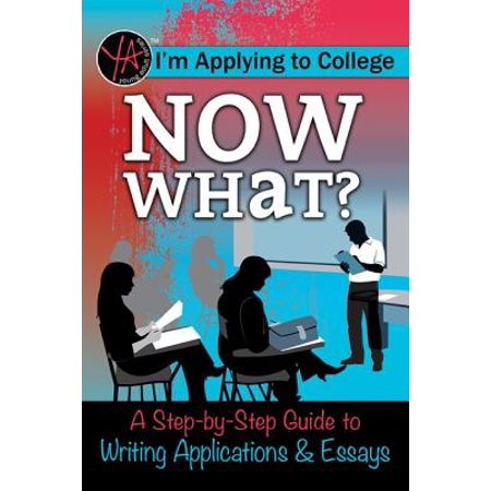 I M Applying to College : Now What? a Step-By-Step Guide to Writing Applications &