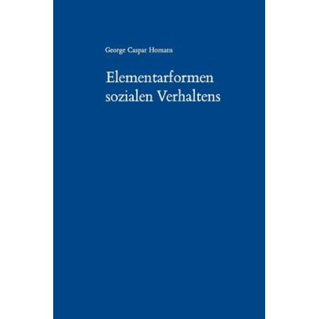 Elementarformen Sozialen Verhaltens  Social Behavior Its Elementary Forms