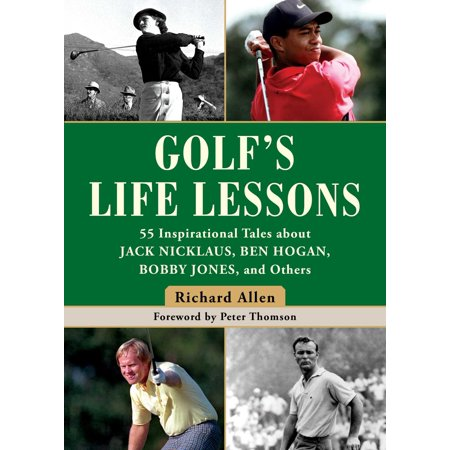 Golf's Life Lessons : 55 Inspirational Tales about Jack Nicklaus, Ben Hogan, Bobby Jones, and Others