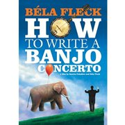 Bela Fleck: How To Write A Banjo Concerto (Widescreen) by Arts Alliance America