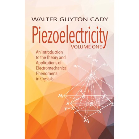 Piezoelectricity: Volume One : An Introduction to the Theory and Applications of Electromechanical Phenomena in