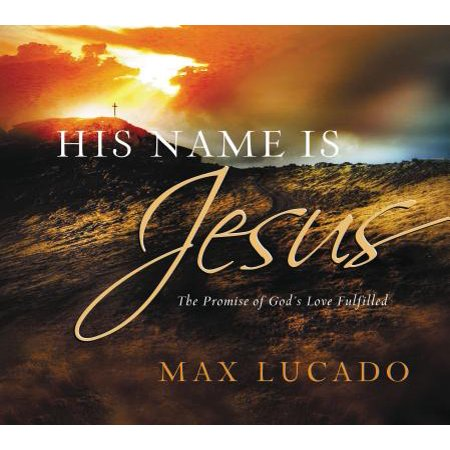 His Name Is Jesus : The Promise of God's Love Fulfilled (Praise His Name)
