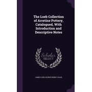 The Loeb Collection of Arretine Pottery, Catalogued, with Introduction and Descriptive Notes
