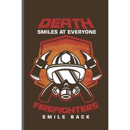 Death smiles at everyone Firefighters Smile Back: Fireman Firefighter notebooks gift (6x9) Dot Grid notebook to write in (Death Smiles At Everyone Marines Smile Back)