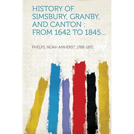 History Of Simsbury  Granby  And Canton  From 1642 To 1845