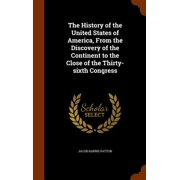 The History of the United States of America, from the Discovery of the Continent to the Close of the Thirty-Sixth Congress