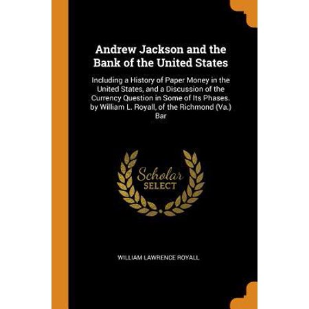 Andrew Jackson and the Bank of the United States: Including a History of Paper Money in the United States, and a Discussion of the Currency Question i