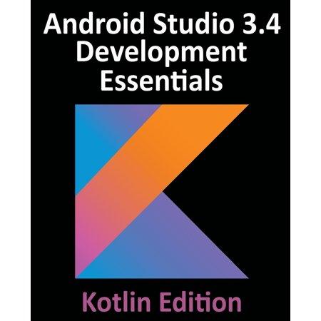 Android Studio 3.4 Development Essentials - Kotlin Edition: Developing Android 9 Apps Using Android Studio 3.4, Kotlin and Android Jetpack