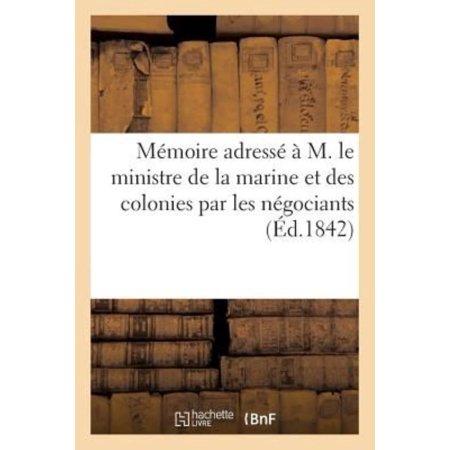 Memoire adresse a M. le ministre de la marine et des colonies par les negociants (Generalites) (French Edition) - image 1 of 1