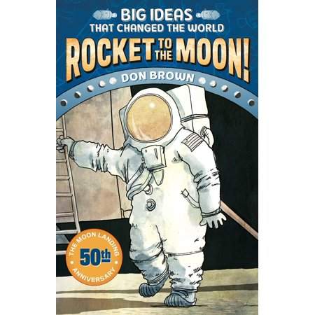 Rocket to the Moon! : Big Ideas that Changed the World #1
