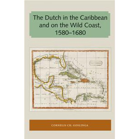 The Dutch in the Caribbean and on the Wild Coast 1580-1680 - -