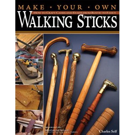 Make Your Own Walking Sticks : How to Craft Canes and Staffs from Rustic to Fancy (Walking Staff Medallions)