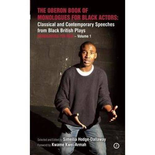 The Oberon Book of Monologues for Black Actors: Classical and Contemporary Speeches from Black British Plays: Monologues for Men