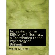 Increasing Human Efficiency in Business, a Contribution to the Psychology of Business