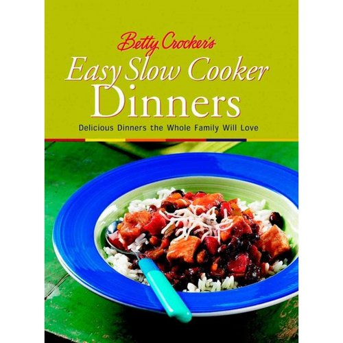 Betty Crocker's Easy Slow Cooker Dinner: Delicious Dinners the Whole Family Will Love
