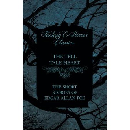 The Tell Tale Heart - The Short Stories of Edgar Allan Poe (Fantasy and Horror Classics) -