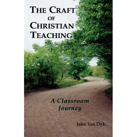 The Craft of Christian Teaching : A Classroom Journey - Christian Crafts