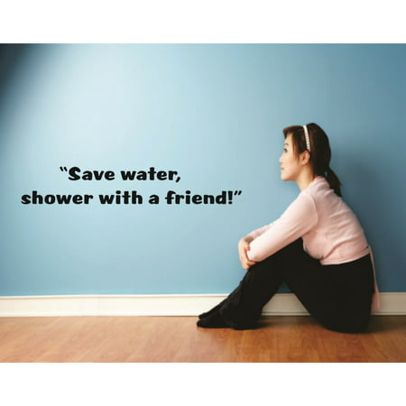 Custom Wall Decal Save water shower with a friend Funny Life Quote Car Bumper Sticker Vinyl Wall Decal 6 X 24 Inches - Funny Halloween Quotes For Friends