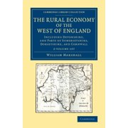 The Rural Economy of the West of England 2 Volume Set : Including Devonshire, and Parts of Somersetshire, Dorsetshire, and Cornwall