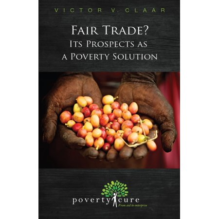 Fair Trade? Its Prospects as a Poverty Solution - -