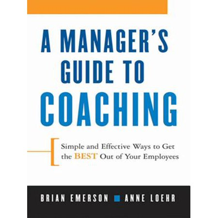 A Manager's Guide to Coaching : Simple and Effective Ways to Get the Best from Your (Best Way To Get Into Med School)