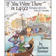 If You Were There in 1492 : Everyday Life in the Time of Columbus