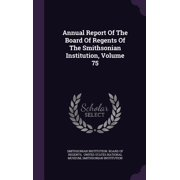 Annual Report of the Board of Regents of the Smithsonian Institution, Volume 75