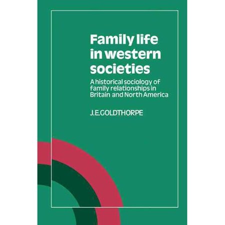 Family Life in Western Societies: A Historical Sociology of Family Relationships in Britain and North America