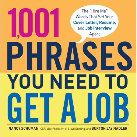 1,001 Phrases You Need to Get a Job : The 'Hire Me' Words that Set Your Cover Letter, Resume, and Job Interview (The Best Cover Letter For A Resume)