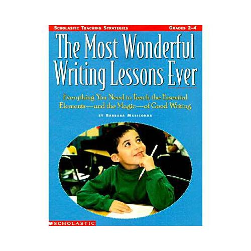 The Most Wonderful Writing Lessons Ever, Grades 2-4: Everything You Need to Teach the Essential Elements - And the Magic - Of Good Writing