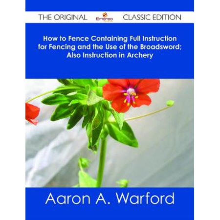 Wooden Broadsword - How to Fence Containing Full Instruction for Fencing and the Use of the Broadsword; Also Instruction in Archery - The Original Classic Edition - eBook