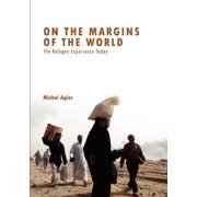 On the Margins of the World: The Refugee Experience Today (Paperback)