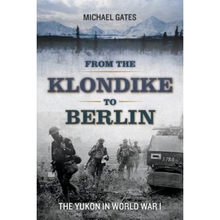 From The Klondike To Berlin  The Yukon In World War I