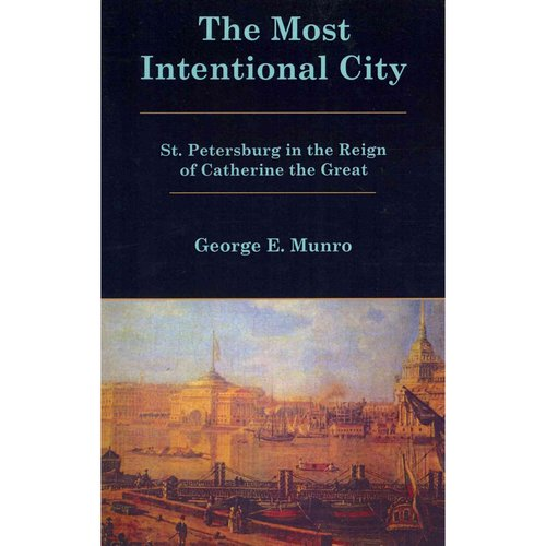 The Most Intentional City: St. Petersburg in the Reign of Catherine the Great