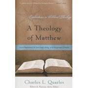 A Theology of Matthew : Jesus Revealed as Deliverer, King, and Incarnate Creator