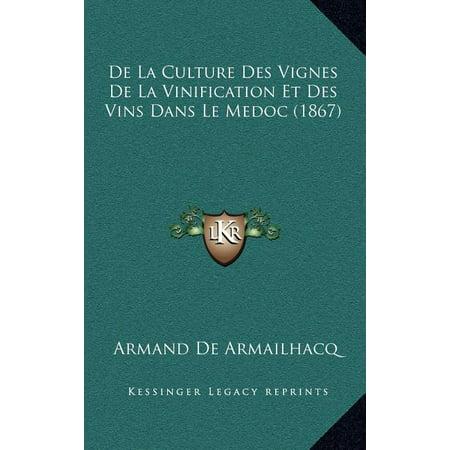 de La Culture Des Vignes de La Vinification Et Des Vins Dans Le Medoc (1867)