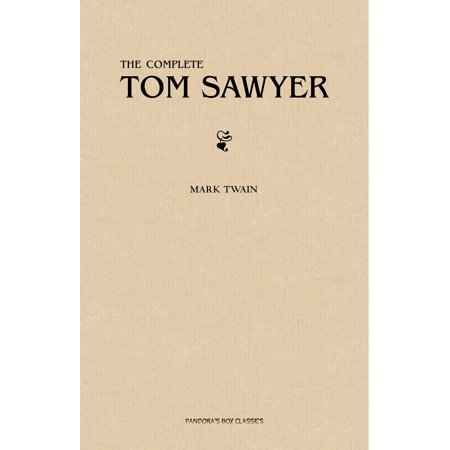 Tom Sawyer: The Complete Collection (The Greatest Fictional Characters of All Time) - eBook